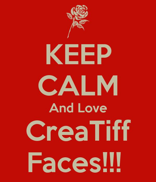KEEP CALM And Love CreaTiff Faces!!!