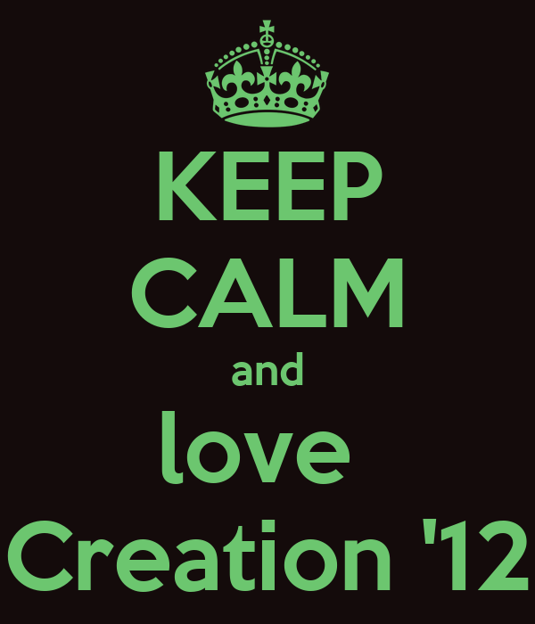 KEEP CALM and love  Creation '12