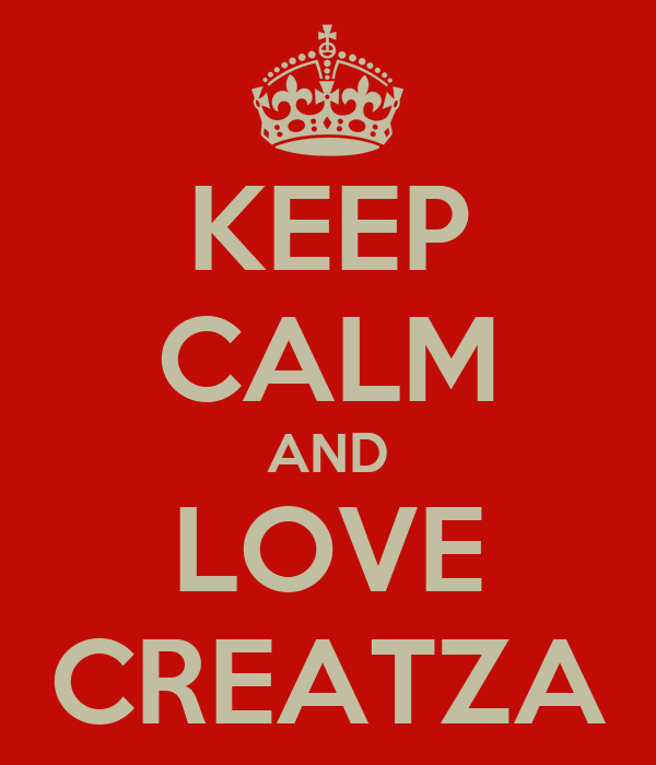 KEEP CALM AND LOVE CREATZA