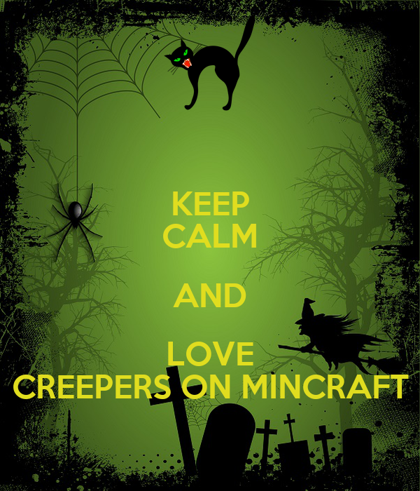 KEEP CALM AND LOVE CREEPERS ON MINCRAFT