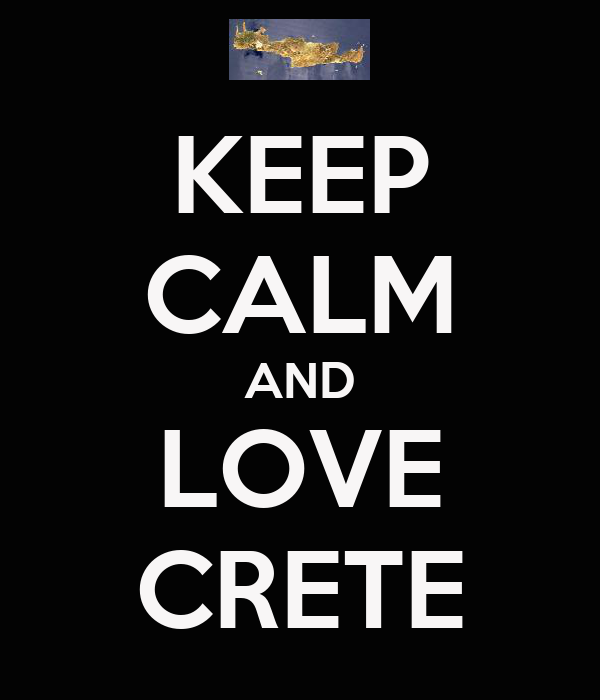 KEEP CALM AND LOVE CRETE
