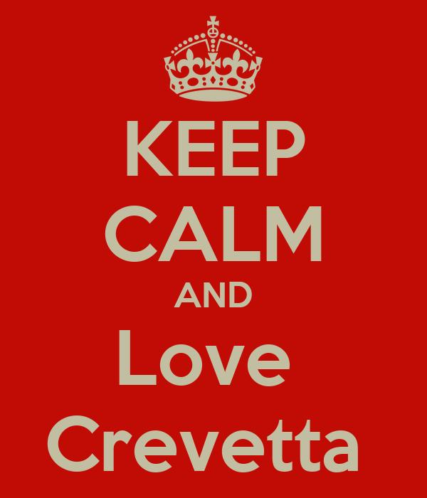 KEEP CALM AND Love  Crevetta