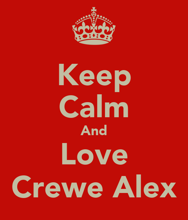 Keep Calm And Love Crewe Alex