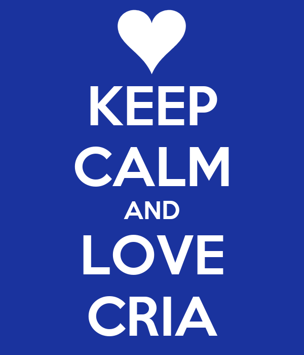 KEEP CALM AND LOVE CRIA
