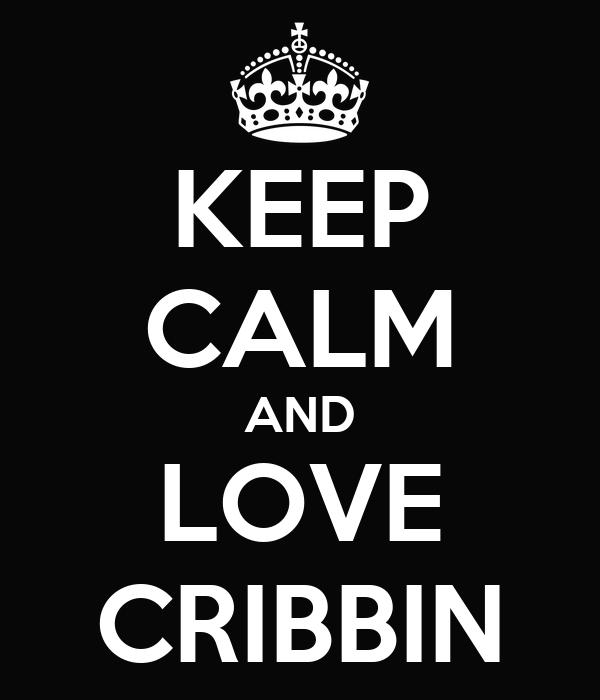 KEEP CALM AND LOVE CRIBBIN
