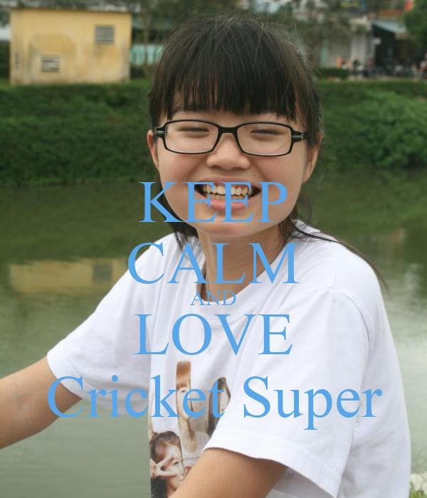 KEEP CALM AND LOVE Cricket Super
