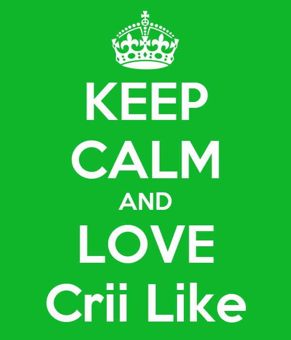 KEEP CALM AND LOVE Crii Like