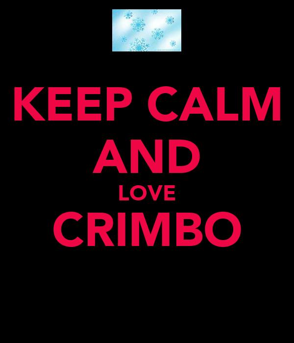KEEP CALM AND LOVE CRIMBO
