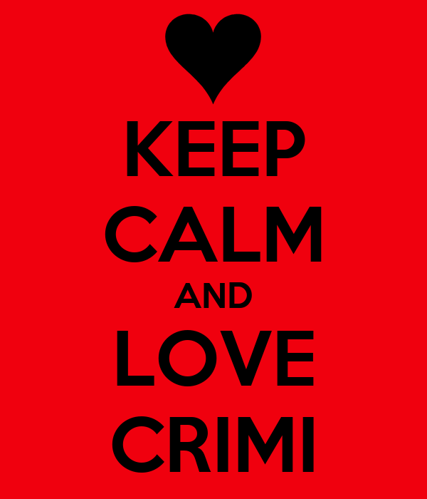 KEEP CALM AND LOVE CRIMI