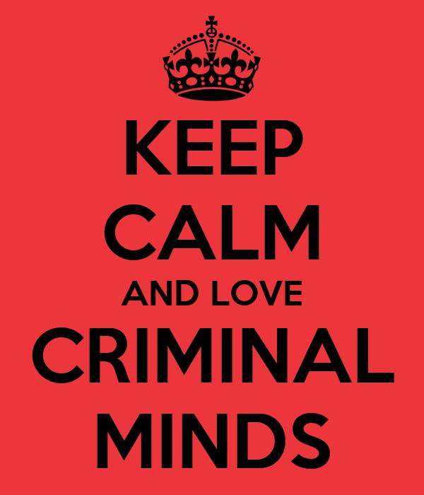 KEEP CALM AND LOVE CRIMINAL MINDS