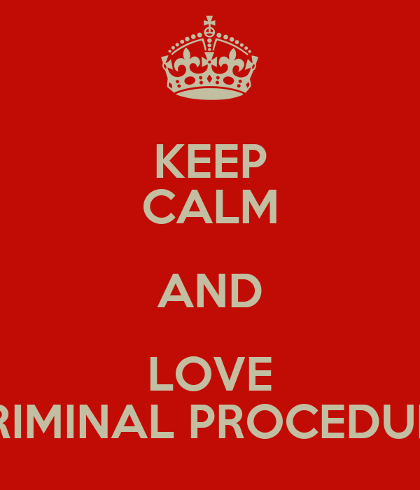 KEEP CALM AND LOVE CRIMINAL PROCEDURE