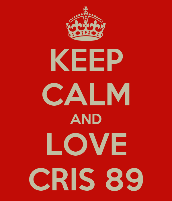 KEEP CALM AND LOVE CRIS 89