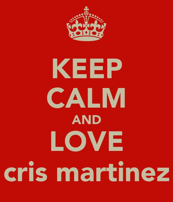 KEEP CALM AND LOVE cris martinez