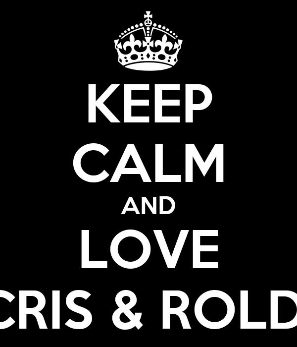 KEEP CALM AND LOVE CRIS & ROLDI