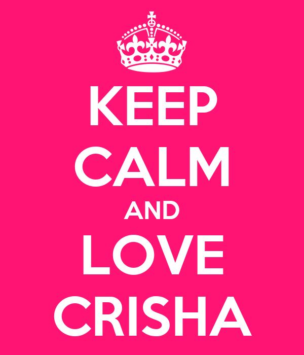 KEEP CALM AND LOVE CRISHA