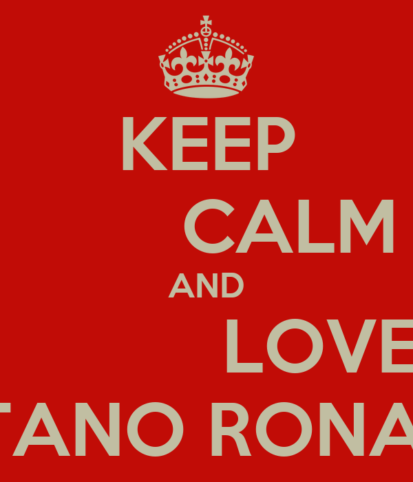 KEEP         CALM AND             LOVE  CRISTANO RONALDO