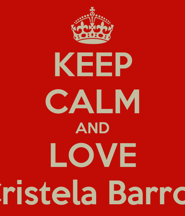 KEEP CALM AND LOVE Cristela Barros