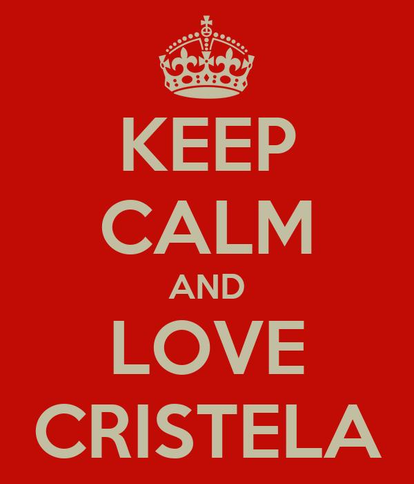 KEEP CALM AND LOVE CRISTELA