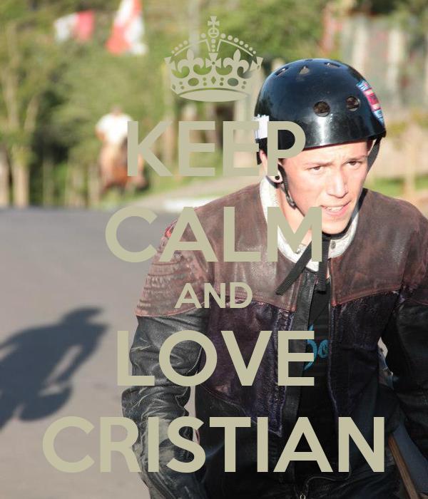 KEEP CALM AND LOVE CRISTIAN