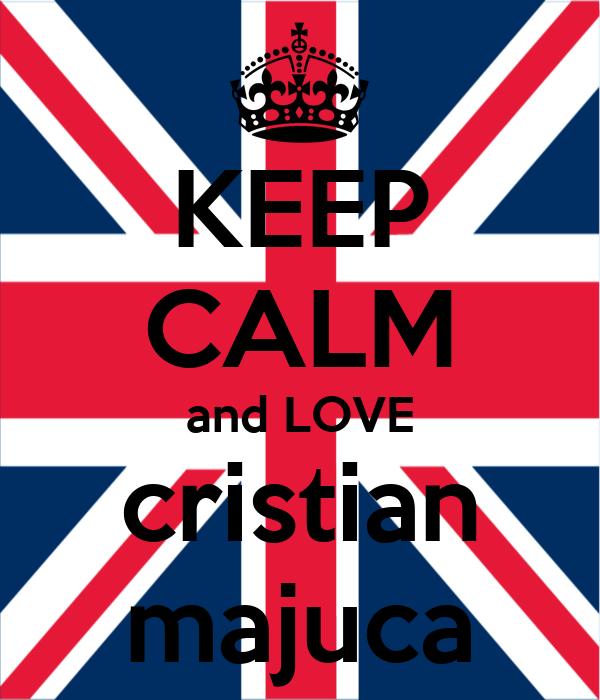 KEEP CALM and LOVE cristian majuca