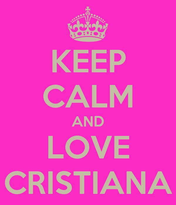 KEEP CALM AND LOVE CRISTIANA
