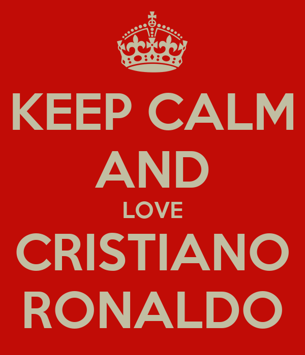 KEEP CALM AND LOVE CRISTIANO RONALDO