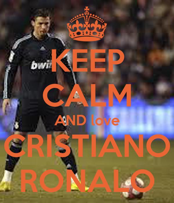 KEEP CALM AND love CRISTIANO RONALO