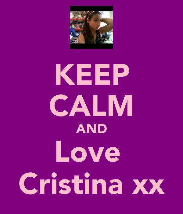 KEEP CALM AND Love  Cristina xx