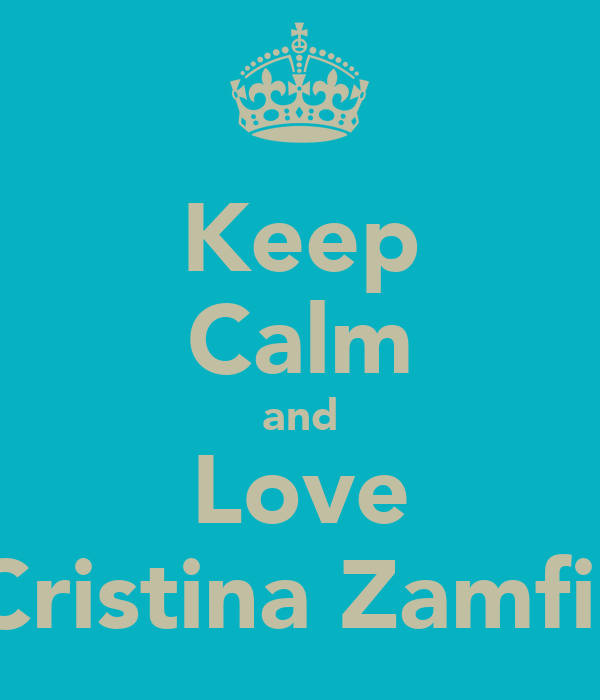 Keep Calm and Love Cristina Zamfir