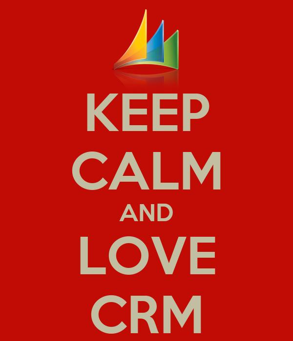 KEEP CALM AND LOVE CRM