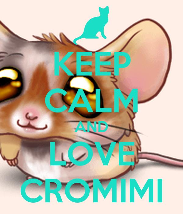 KEEP CALM AND LOVE CROMIMI