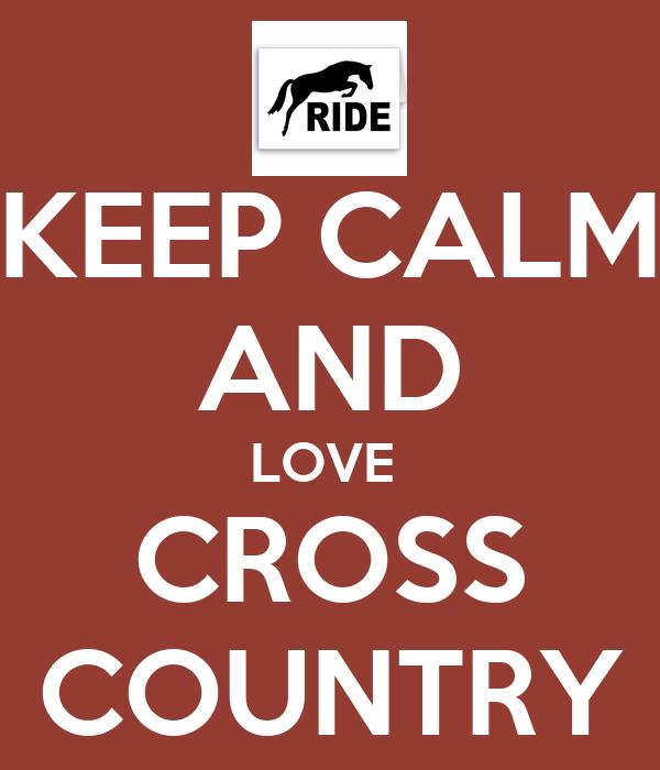 KEEP CALM AND LOVE  CROSS COUNTRY