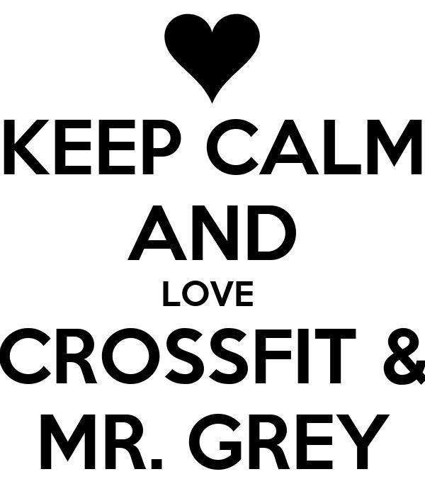 KEEP CALM AND LOVE  CROSSFIT & MR. GREY