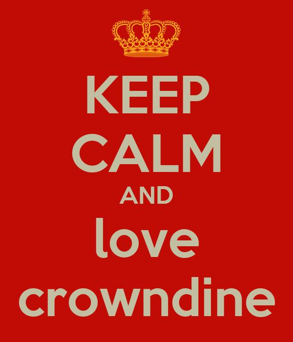 KEEP CALM AND love crowndine