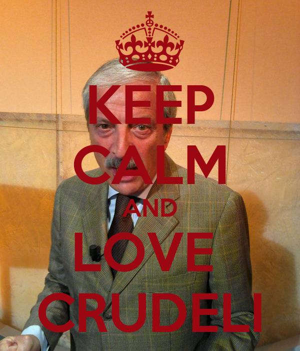 KEEP CALM AND LOVE  CRUDELI