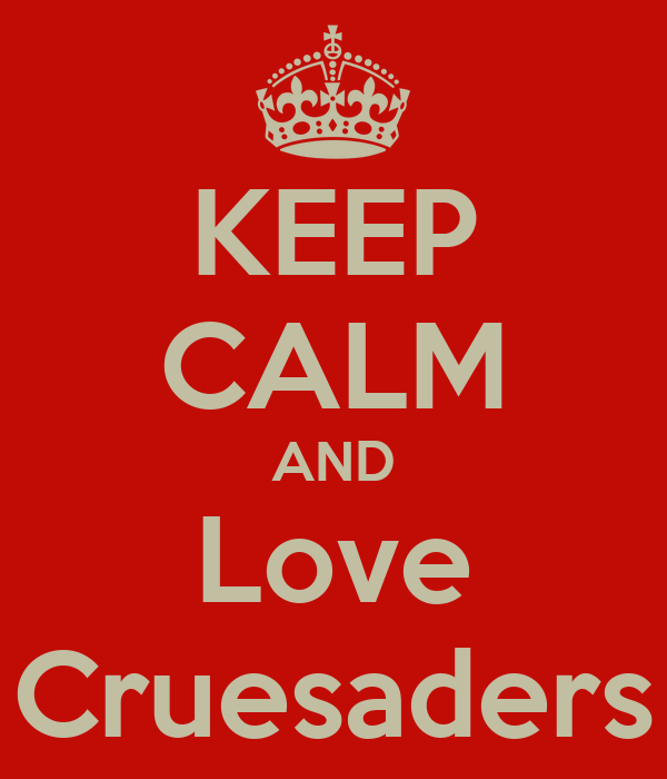 KEEP CALM AND Love Cruesaders