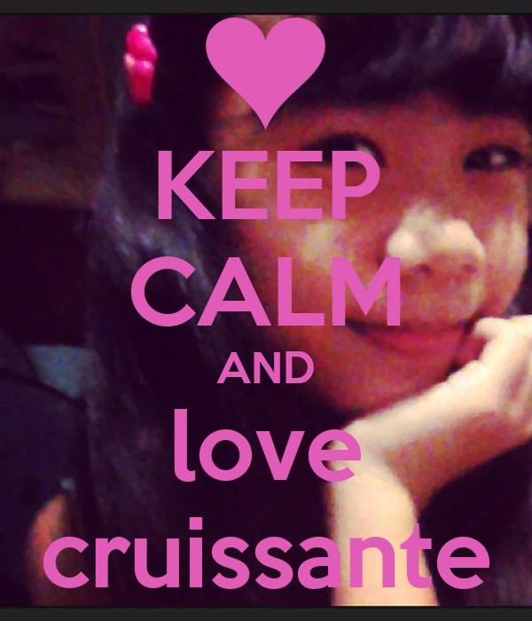 KEEP CALM AND love cruissante