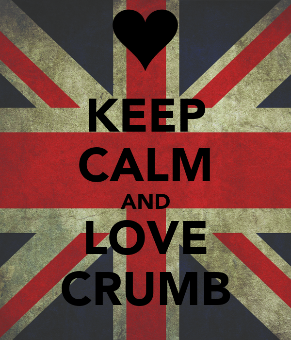KEEP CALM AND LOVE CRUMB