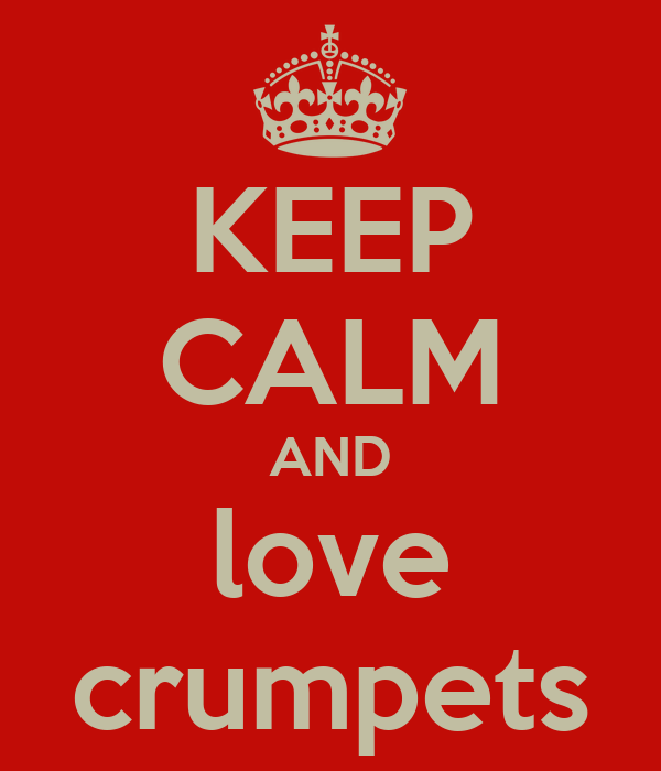 KEEP CALM AND love crumpets