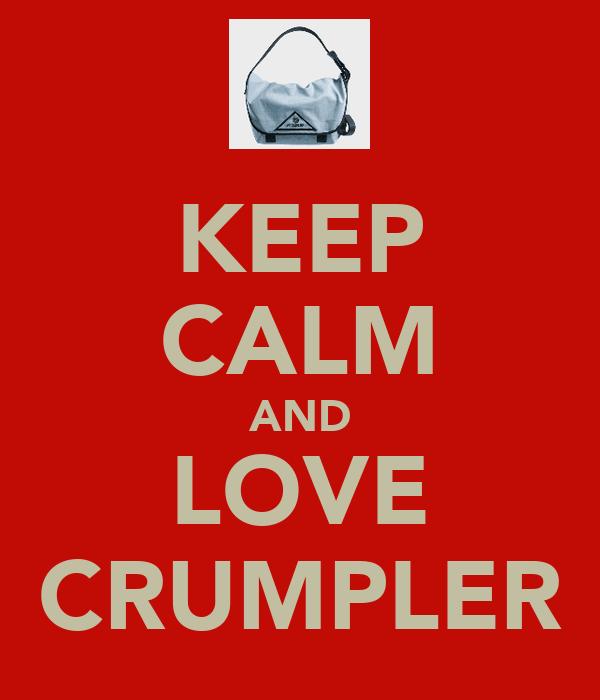 KEEP CALM AND LOVE CRUMPLER