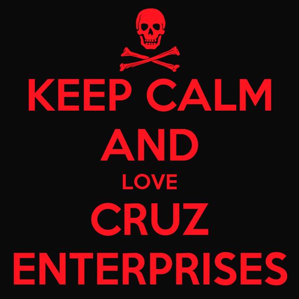 KEEP CALM AND  LOVE  CRUZ ENTERPRISES