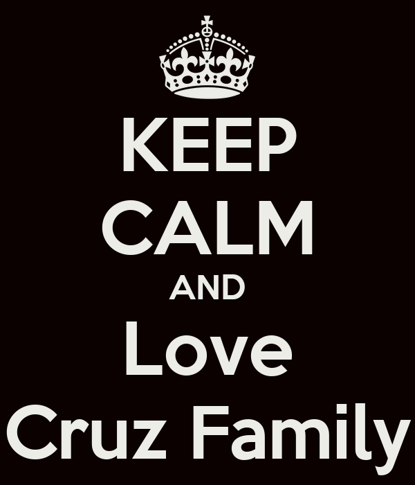KEEP CALM AND Love Cruz Family