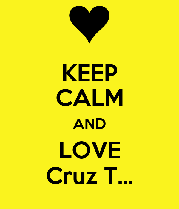 KEEP CALM AND LOVE Cruz T...
