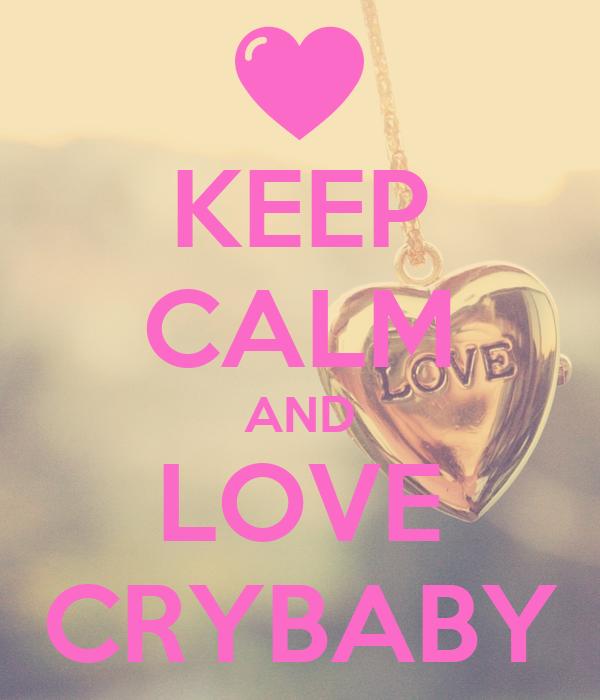 KEEP CALM AND LOVE CRYBABY