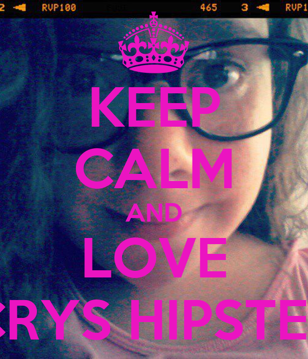 KEEP CALM AND LOVE CRYS HIPSTER