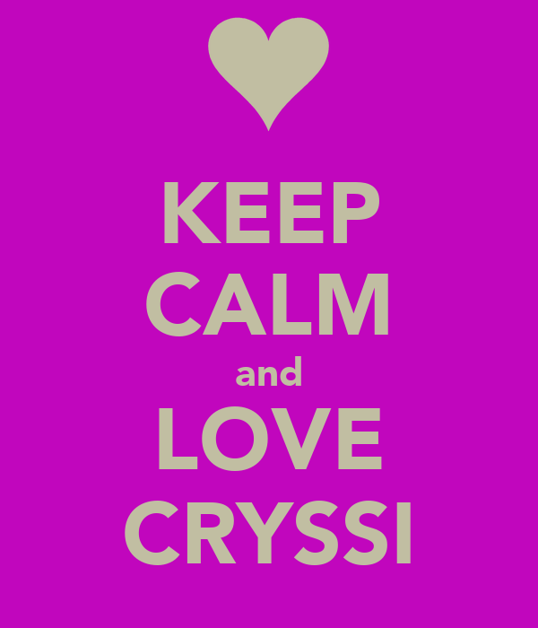 KEEP CALM and LOVE CRYSSI