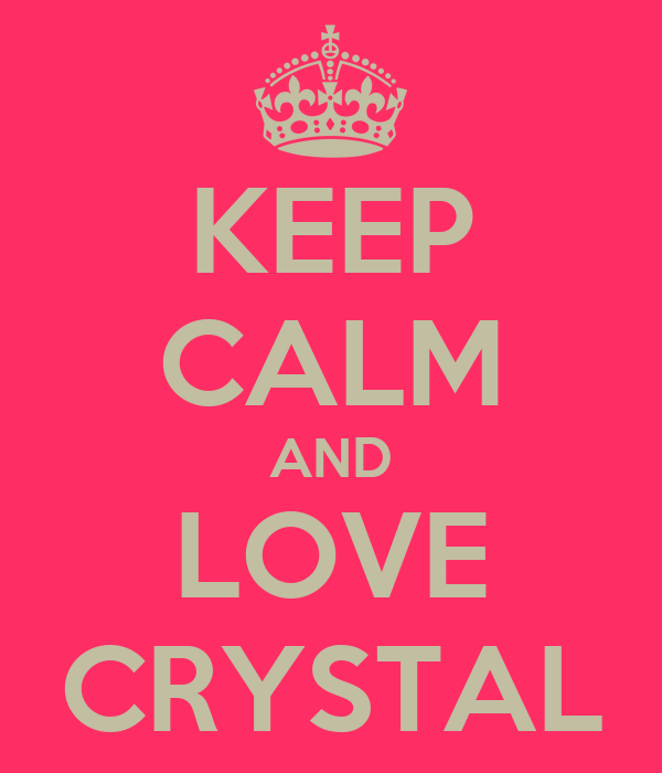 KEEP CALM AND LOVE CRYSTAL