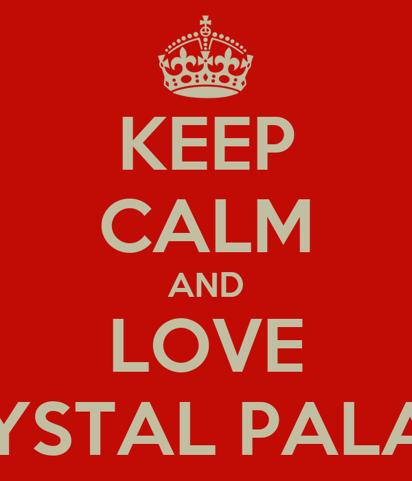 KEEP CALM AND LOVE CRYSTAL PALACE