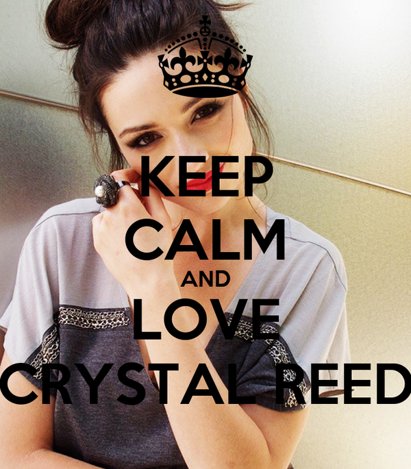 KEEP CALM AND LOVE CRYSTAL REED