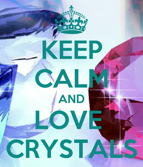 KEEP CALM AND LOVE  CRYSTALS